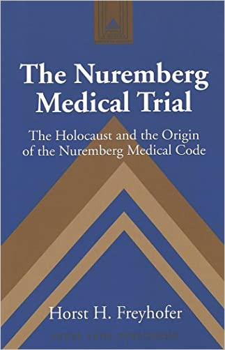 The Nuremberg Medical Trial: The Holocaust and the Origin of the Nuremberg Medical Code (Studies in Modern European History)