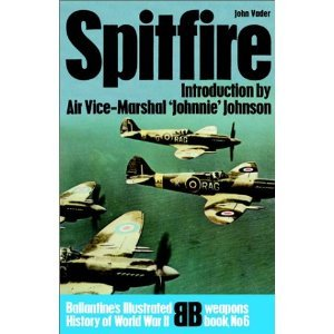 Spitfire. Ballantine's Illustrated History of World War II, Weapons Book, No. 6, John Vader