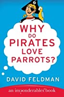 Why Do Pirates Love Parrots?: An Imponderables (R) Book (Imponderables Books)