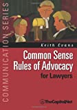 Common Sense Rules of Advocacy for Lawyers: A Practical Guide for Anyone Who Wants To Be a Better Advocate (1587331853) by Evans, Keith