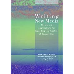 Writing New Media: Theory and Applications for Expanding the Teaching of Composition
