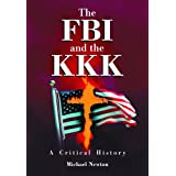 The FBI and the KKK: A Critical History ~ Michael Newton