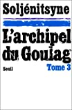 echange, troc Alexandre Soljénitsyne - L'Archipel du Goulag. Essai d'investigation littéraire (1918-1956), tome 3 (5e et 6e parties)