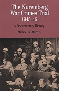 The Nuremberg War Crimes Trial, 1945-46: A Documentary History (The Bedford Series in History and Culture) by Michael R. Marrus