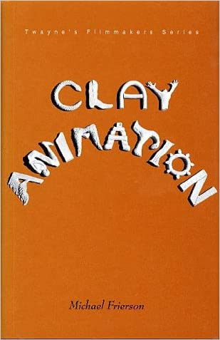 Clay Animation : American Highlights 1908 to Present (Twayne's Filmmakers Series) written by Michael Frierson