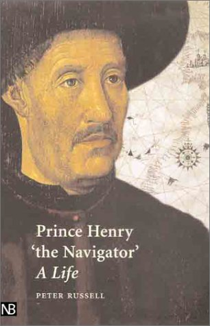 Prince Henry 'the Navigator': A Life, Sir Peter Russell