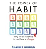 The Power of Habit - Why We Do What We Do in Life and Business