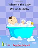 Where is the baby - Wo ist das Baby: (Bilingual Edition) English-German children's picture book. Children's bilingual German book. German books for ... 1 (Bilingual German books for children)
