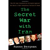 The Secret War with Iran: The 30-Year Clandestine Struggle Against the World's Most Dangerous Terrorist Powerby Ronen Bergman Ph.D.