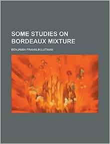 Some studies on bordeaux mixture benjamin franklin lutman 9781236818461 books - Bordeaux mixture ...