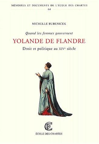 Quand les femmes gouvernent. Droit et politique au XIVe siècle : Yolande de Flandre