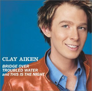 Clay Aiken - Bridge Over Troubled Water / This Is the Night - Zortam Music