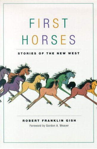 First Horses: Stories Of The West (Western Literature Series), Robert Franklin Gish