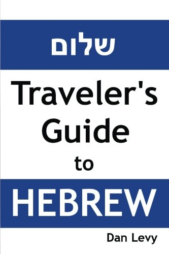 Traveler'S Guide To Hebrew: A Quick Start Guide For Conversing In Hebrew