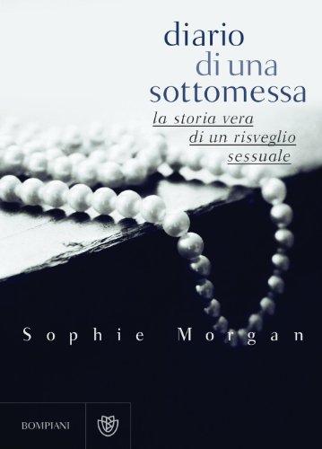 Sophie Morgan - Diario di una sottomessa: La storia vera di un risveglio sessuale