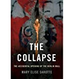img - for The Accidental Opening of the Berlin Wall The Collapse (Hardback) - Common book / textbook / text book