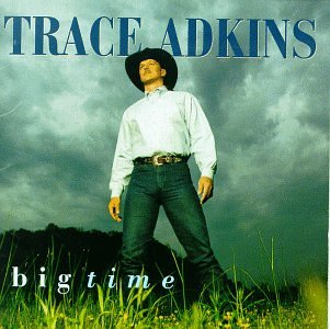 Trace Adkins - Big Time - Zortam Music