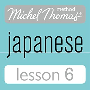 Michel Thomas Beginner Japanese, Lesson 6 Audiobook