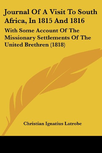Journal of a Visit to South Africa, in 1815 and 1816: With Some Account of the Missionary Settlements of the United Brethren (1818)