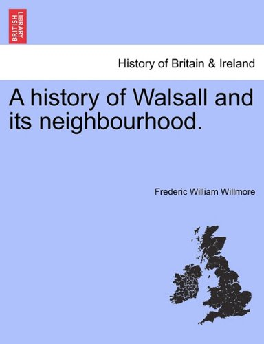 A history of Walsall and its neighbourhood.