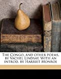 The Congo, and other poems, by Vachel Lindsay. With an introd. by Harriet Monroe [Paperback] [2010] Vachel Lindsay, Clara fmo Schevill