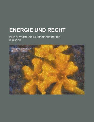 Energie Und Recht; Eine Physikalisch-Juristische Studie