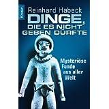 """Dinge, die es nicht geben d�rfte: Mysteri�se Funde aus aller Weltvon """"Reinhard Habeck"""""""