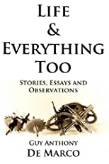 Life & Everything Too: Stories, Essays and Observations