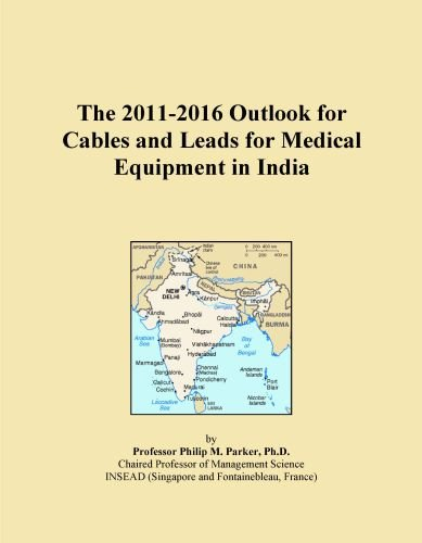 The 2011-2016 Outlook for Cables and Leads for Medical Equipment in India