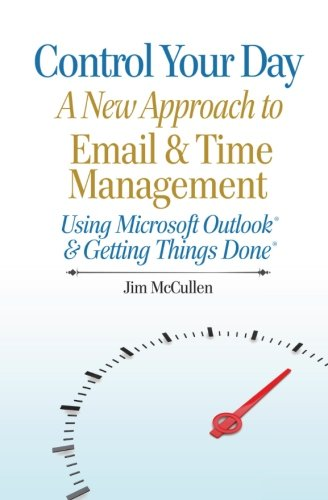 control-your-day-a-new-approach-to-email-and-time-management-using-microsoftr-outlook-and-the-concep