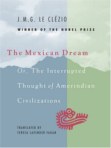 The Mexican Dream: Or, The Interrupted Thought of Amerindian Civilizations