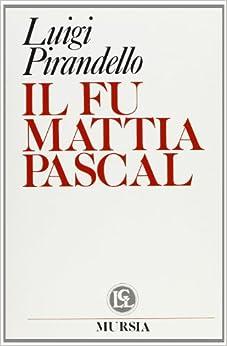 Il fu Mattia Pascal: Luigi Pirandello: 9788842519713