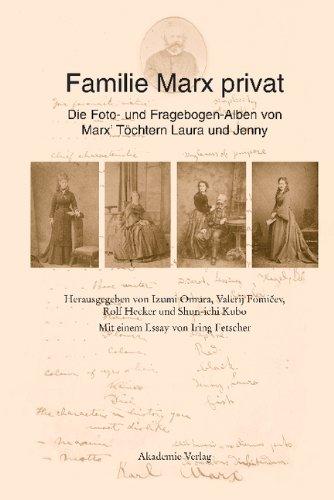 Familie Marx privat: Die Foto- und Fragebogen-Alben von Marx' Töchtern Laura und Jenny<br>Eine kommentierte Faksimile-Edition<br>Mit einem Essay von Iring Fetscher
