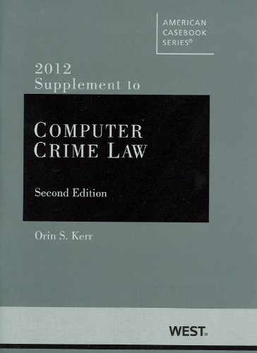 Computer Crime Law, 2d, 2012 Supplement (American Casebooks) (American Casebook Series)