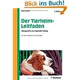 Der Tierheim-Leitfaden: Management und artgemäße Haltung - Mit einem Geleitwort von Thomas Blaha