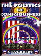 The Politics of Consciousness : A Practical Guide to Personal Freedom, Steve, Kubby; Kubby, Steve; McKenna, Terence; McKenna, Terrence