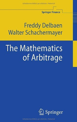 The Mathematics of Arbitrage (Springer Finance), by Freddy Delbaen, Walter Schachermayer