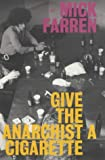 Give the Anarchist a Cigarette (Pimlico) (0712667326) by MICK FARREN