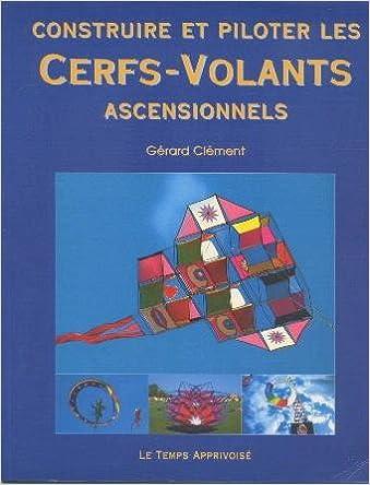 Construire et piloter les Cerfs-volants Ascentionnels / Gérard Clément |