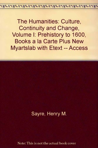 The Humanities: Culture, Continuity and Change, Volume I: Prehistory to 1600, Books a la Carte Plus NEW MyArtsLab with e