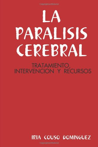 """LA PARALISIS CEREBRAL: TRATAMIENTO, INTERVENCION Y RECURSOS"" (Spanish Edition)"