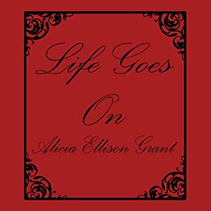 Life Goes On | [Alicia Ellison Grant]