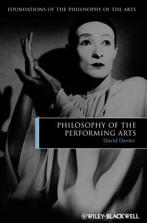 Philosophy of the Performing Arts (Foundations of the Philosophy of the Arts)