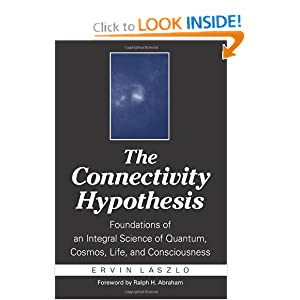 The Connectivity Hypothesis: Foundations of an Integral Science of Quantum, Cosmos, Life, and Consciousness Ervin Laszlo