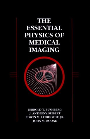 Essential Physics of Medical Imaging, by Jerrold T. Bushberg