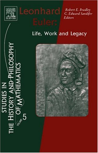 Leonhard Euler: Life, Work and Legacy: Life, Work and Legacy (Studies in the History and Philosophy of Mathematics) (Studies in the History & Philosophy of Mathematics)