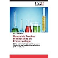 Manual de Pruebas Diagnósticas en Endocrinología: Cómo realizar e interpretar las pruebas dinámicas más comunes...