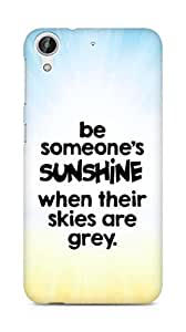 AMEZ be someone's sunshine when their skies are grey Back Cover For HTC Desire 626 LTE