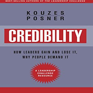 Credibility: How Leaders Gain and Lose It, Why People Demand It, Revised Edition | [James M. Kouzes, Barry Z. Posner]