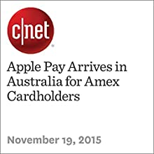 Apple Pay Arrives in Australia for Amex Cardholders (       UNABRIDGED) by Lance Whitney Narrated by Rex Anderson